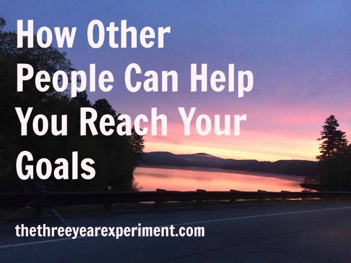Other People Help Reach Goals--www.thethreeyearexperiment.com