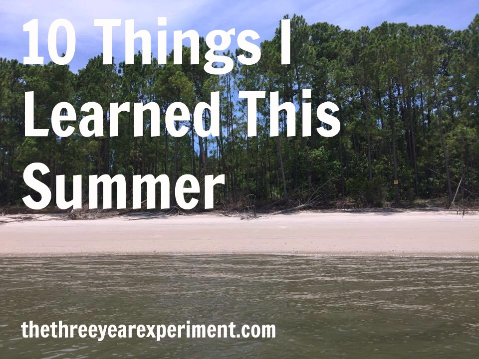 10 Things I Learned this Summer--www.thethreeyearexperiment.com