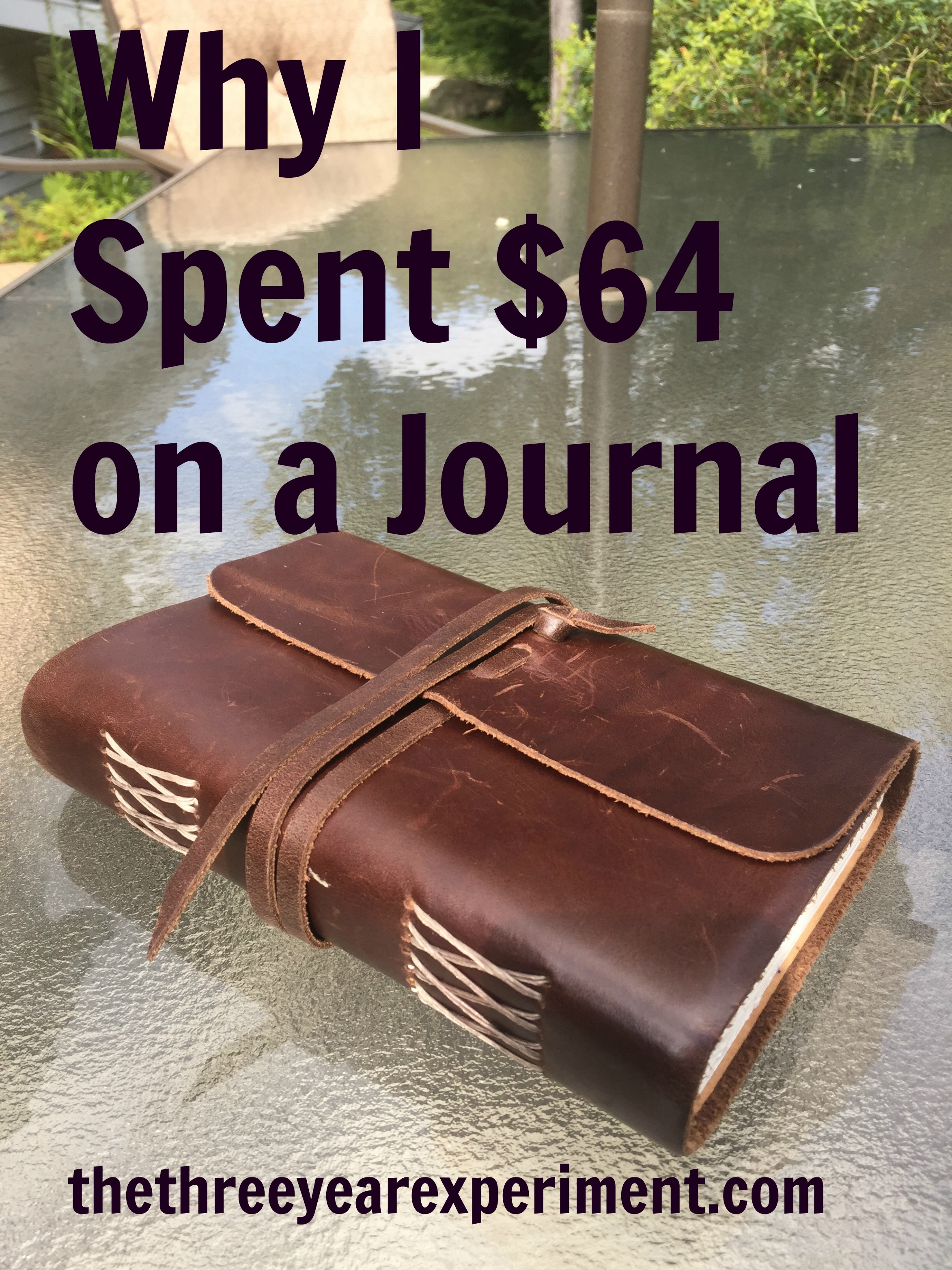 Why I Spent $64 on a Journal--www.thethreeyearexperiment.com