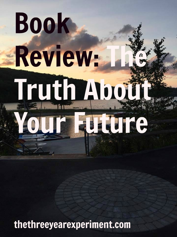 Truth About Your Future--www.thethreeyearexperiment.com