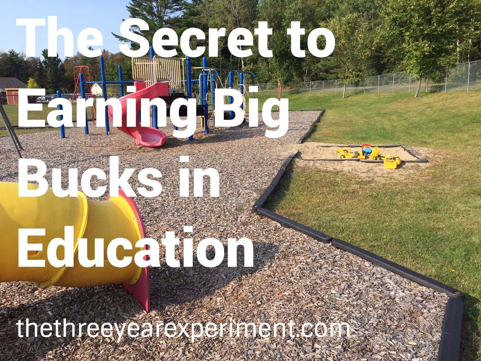 The Secret to Earning Big Bucks in Education---www.thethreeyearexperiment.com