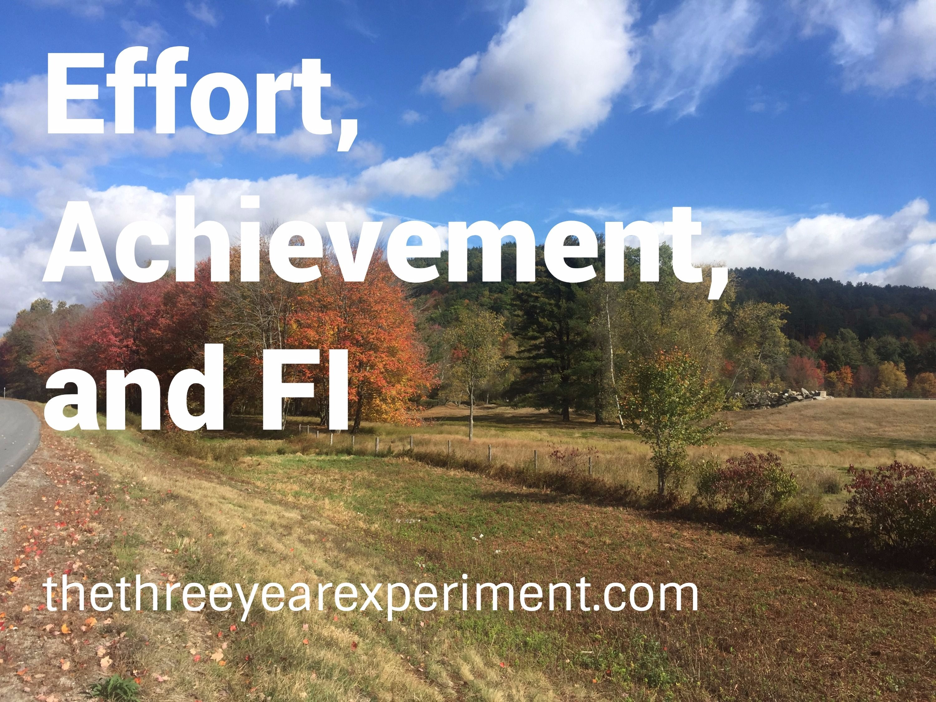 Effort, Achievement, and FI--www.thethreeyearexperiment.com