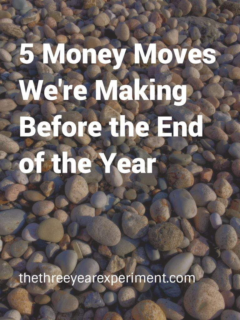 5 Money Moves We're Making Before the End of the Year--www.thethreeyearexperiment.com