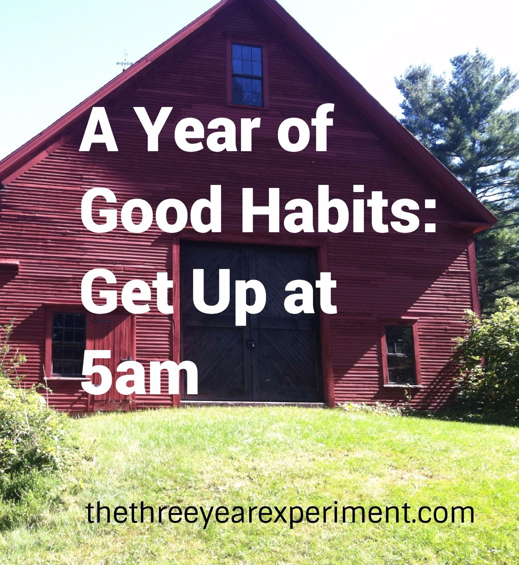 A Year of Good Habits: Get Up at 5am---www.thethreeyearexperiment.com