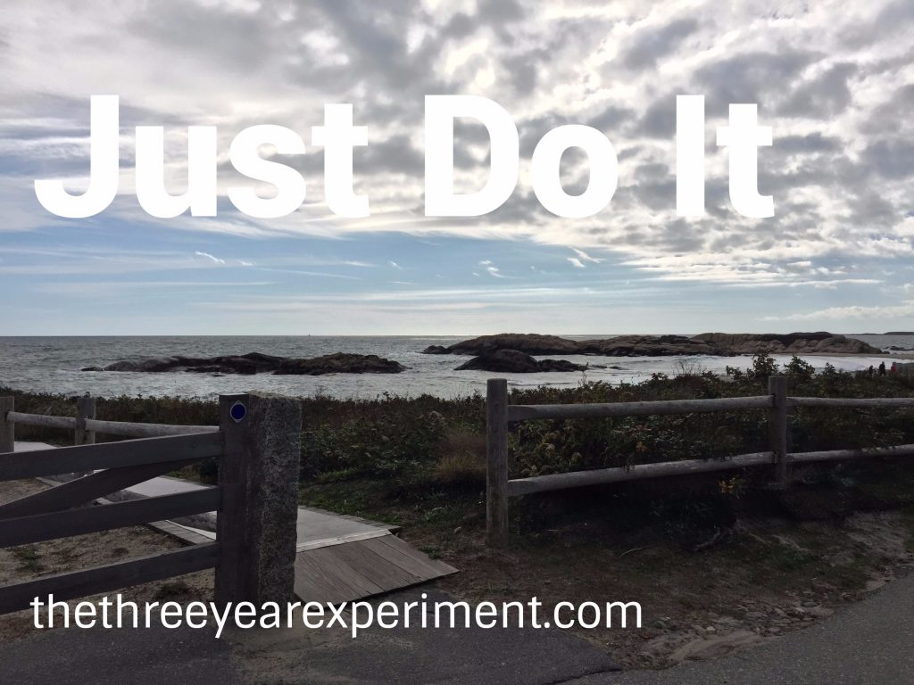 Just Do It--www.thethreeyearexperiment.com