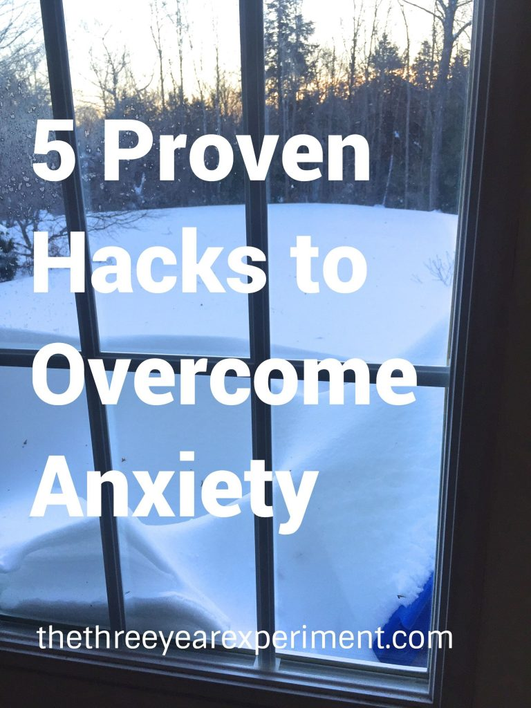 5 Proven Hacks to Overcome Anxiety--www.thethreeyearexperiment.com