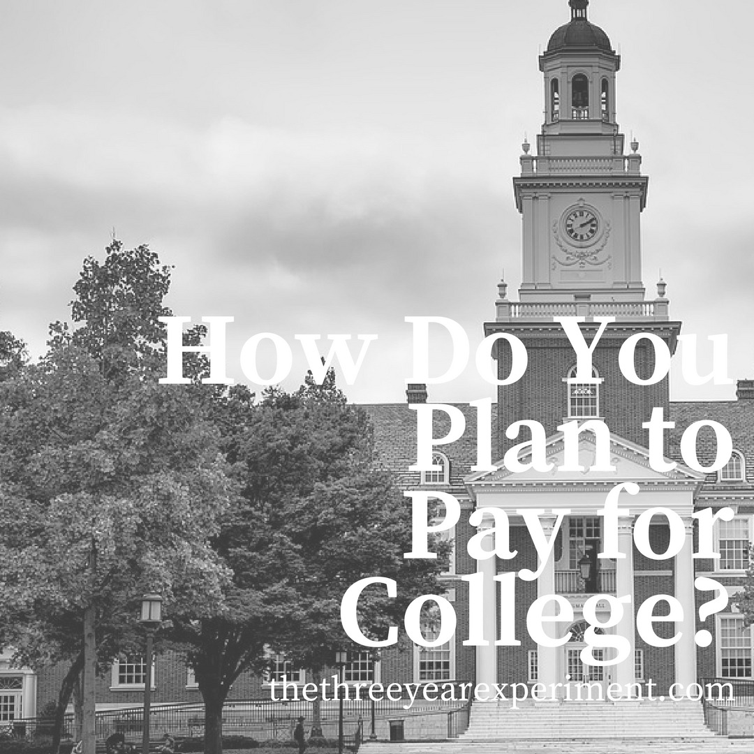 How Do You Plan to Pay for College? www.thethreeyearexperiment.com