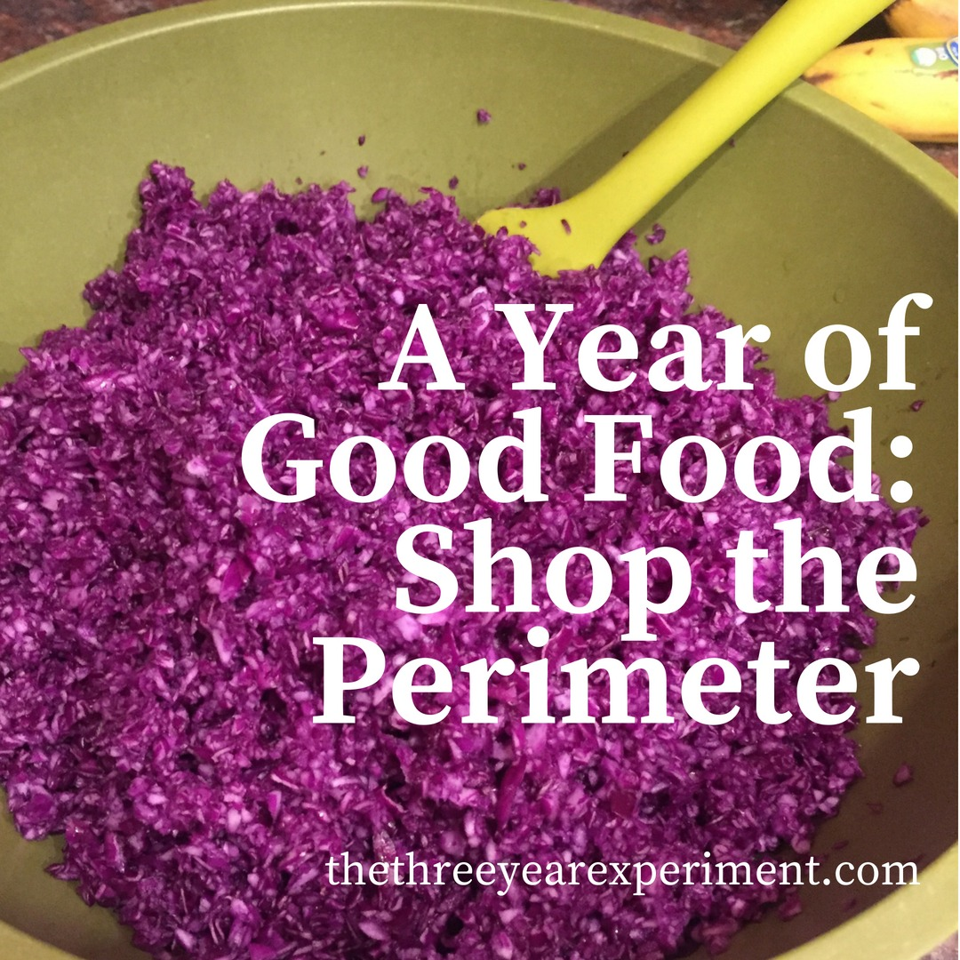 A Year of Good Food: Shop the Perimeter www.thethreeyearexperiment.com