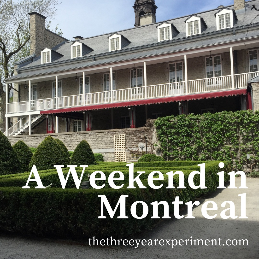 A Weekend in Montreal www.thethreeyearexperiment.com