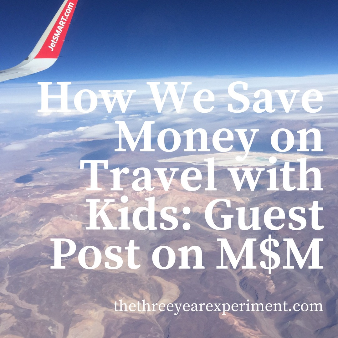 How We Save Money on Travel with Kids: Guest Post on M$M www.thethreeyearexperiment.com