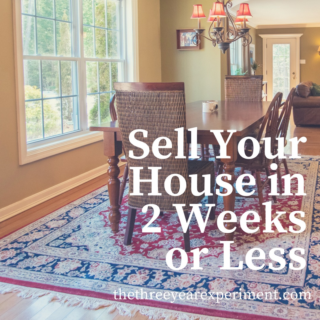 Sell Your House in 2 Weeks or Less www.thethreeyearexperiment.com