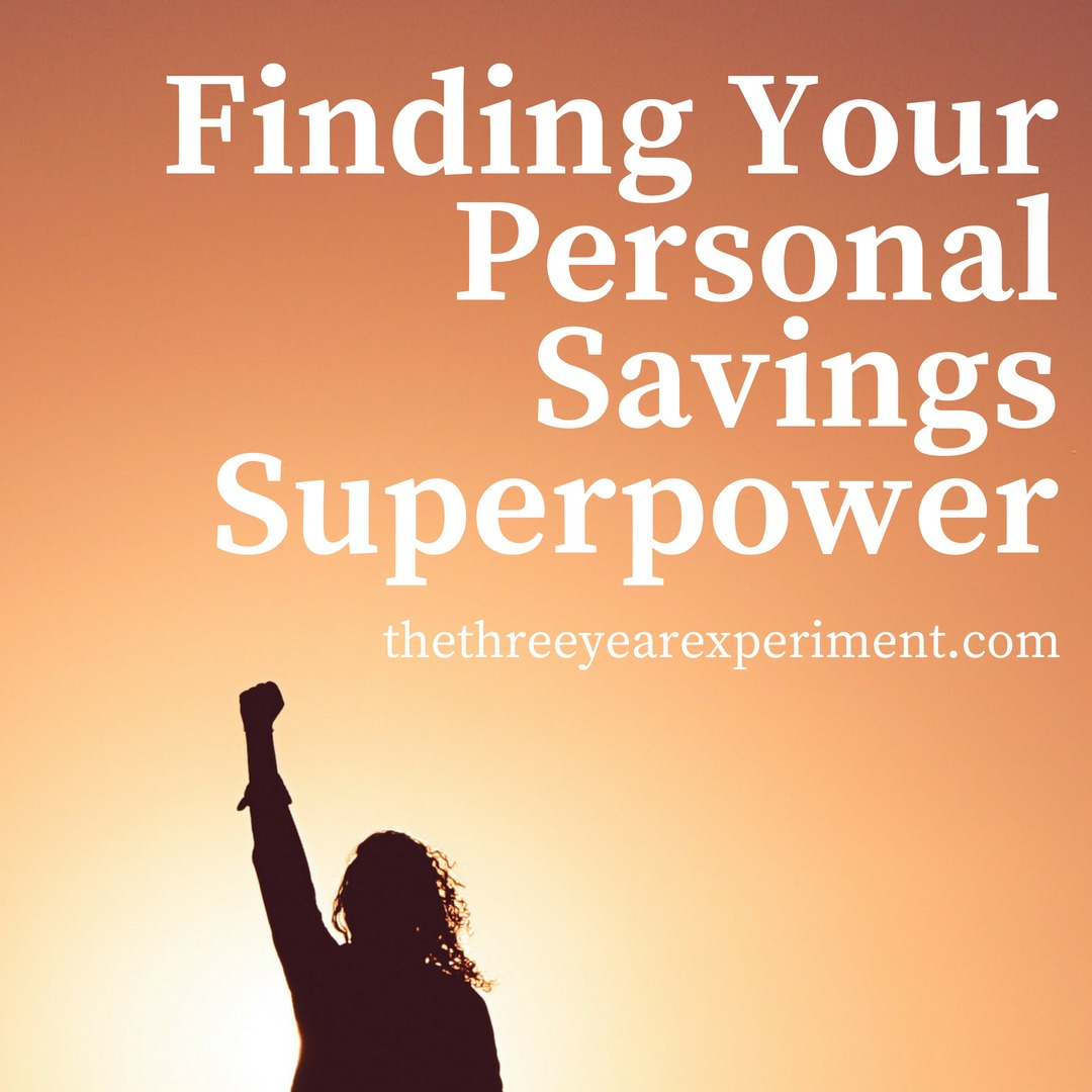 Finding Your Personal Savings Superpower  www.thethreeyearexperiment.com