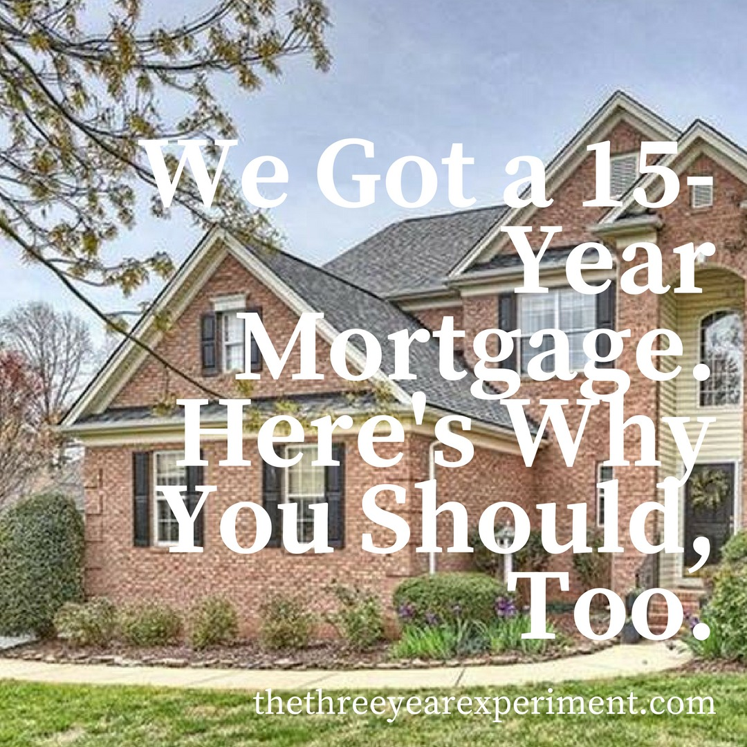 We Got a 15-Year Mortgage. Here's Why You Should, Too. www.thethreeyearexperiment.com