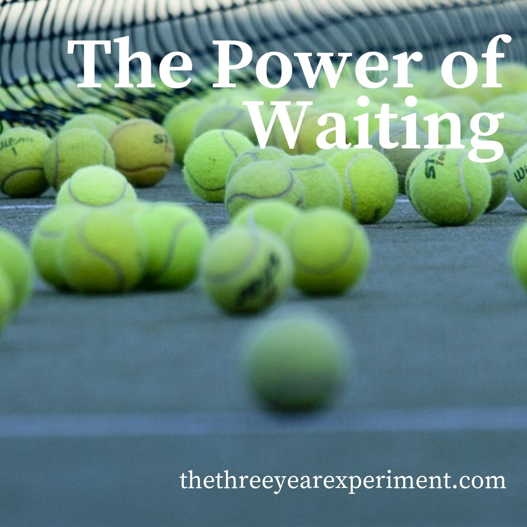 The Power of Waiting www.thethreeyearexperiment.com