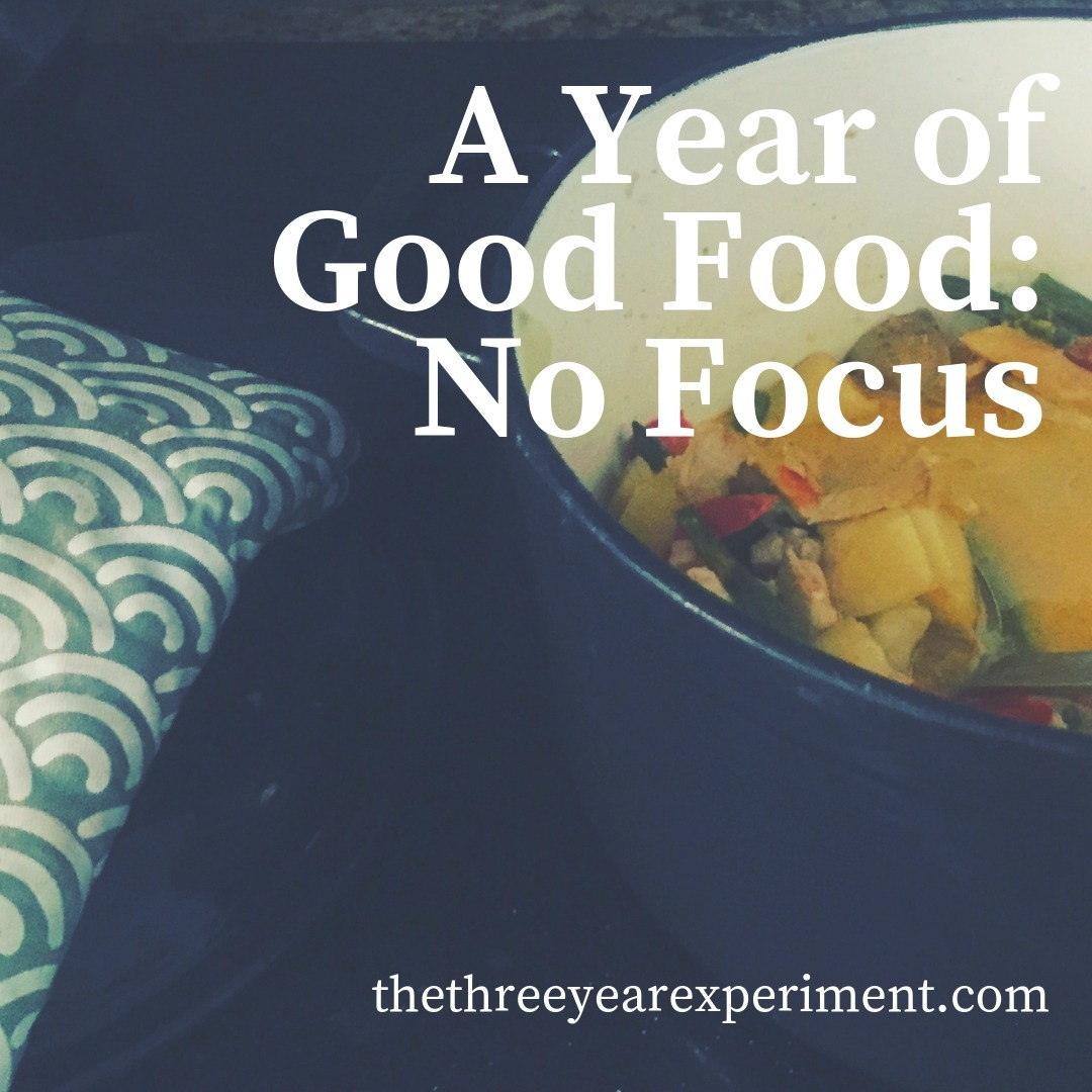 A Year of Good Food: No Focus www.thethreeyearexperiment.com