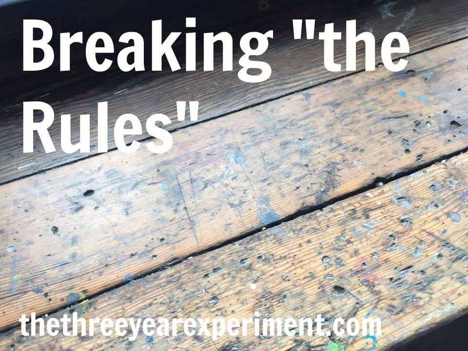 Breaking the Rules--www.thethreeyearexperiment.com