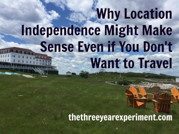 Why Location Independence Might Make Sense Even if You Don't Want to Travel--www.thethreeyearexperiment.com