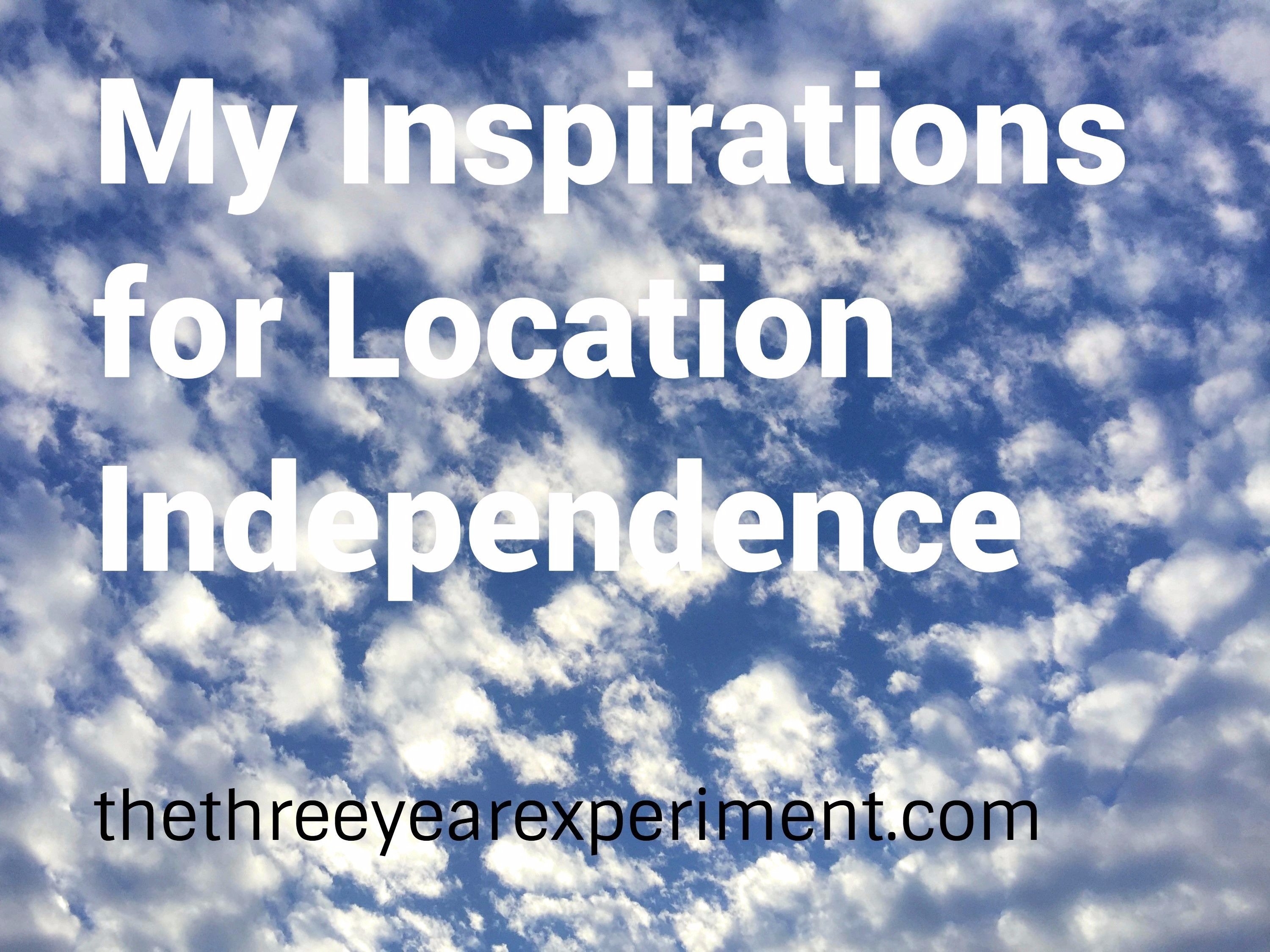 My Inspirations for Location Inpdendence--www.thethreeyearexperiment.com
