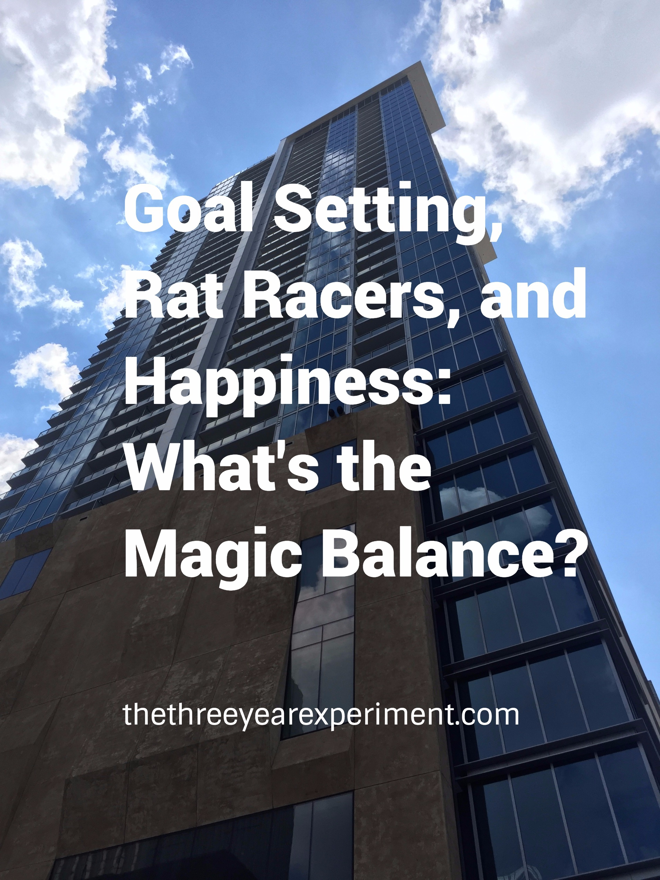 Goal Setting, Rat Racers, and Happiness: What's the Magic Balance?--www.thethreeyearexperiment.com