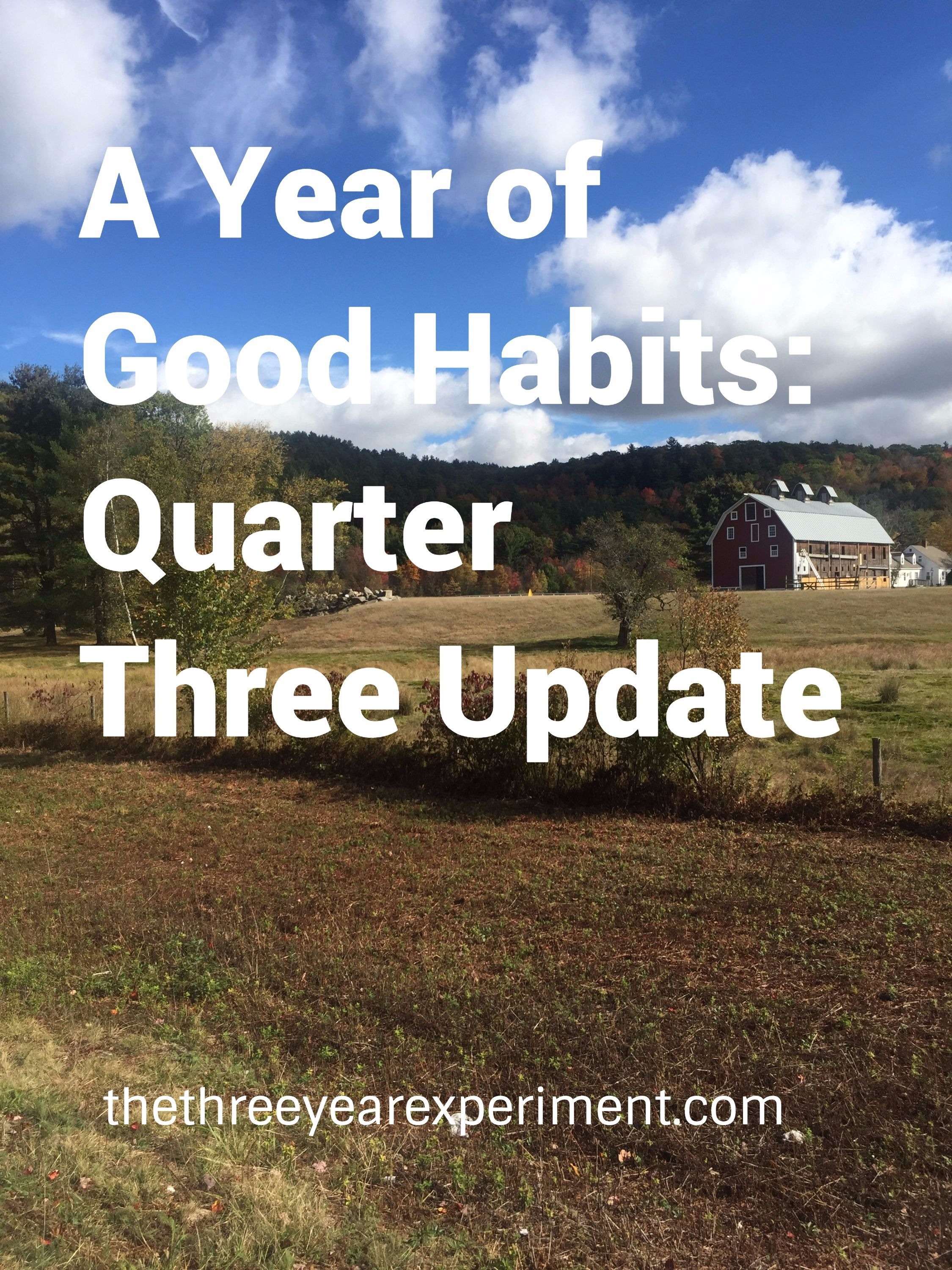 A Year of Good Habits Quarter Three Update: www.thethreeyearexperiment.com