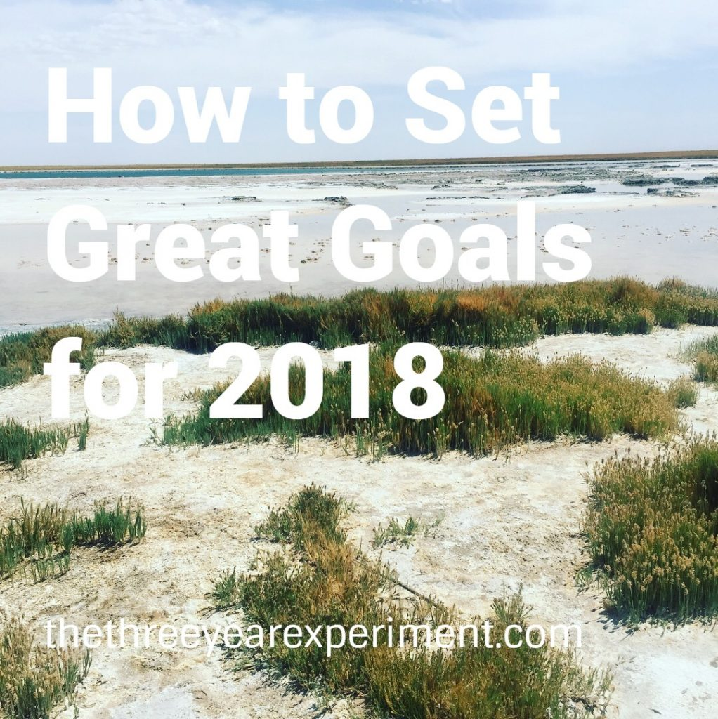How to Set Great Goals for 2018--www.thethreeyearexperiment.com