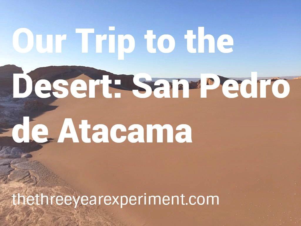 Our Trip to San Pedro de Atacama--www.thethreeyearexperiment.com