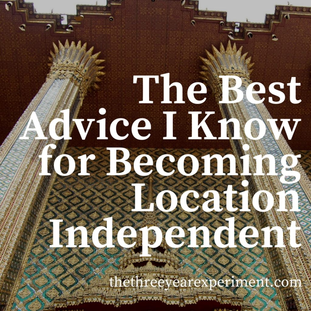 The Best Advice I Know for Becoming Location Independent www.thethreeyearexperiment.com