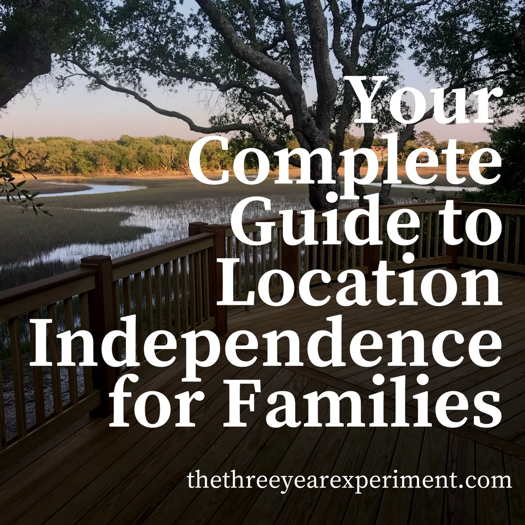 Your Complete Guide to Location Independence for Families www.thethreeyearexperiment.com