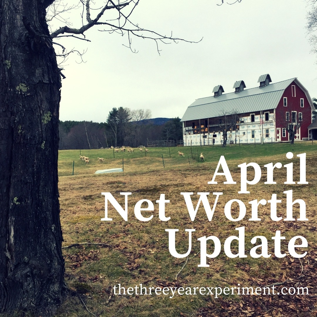 April Net Worth Update www.thethreeyearexperiment.com