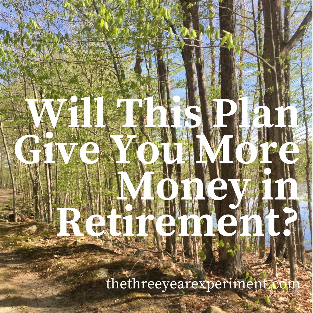 Will This Plan Give You More Money in Retirement? www.thethreeyearexperiment.com