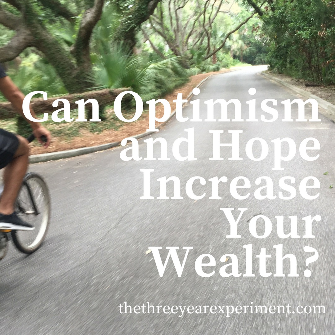 Can Optimism and Hope Increase Your Wealth? www.thethreeyearexperiment.com