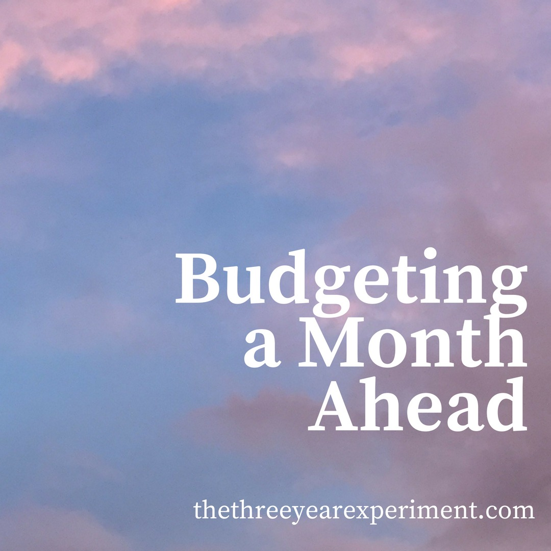 Budgeting a Month Ahead www.thethreeyearexperiment.com