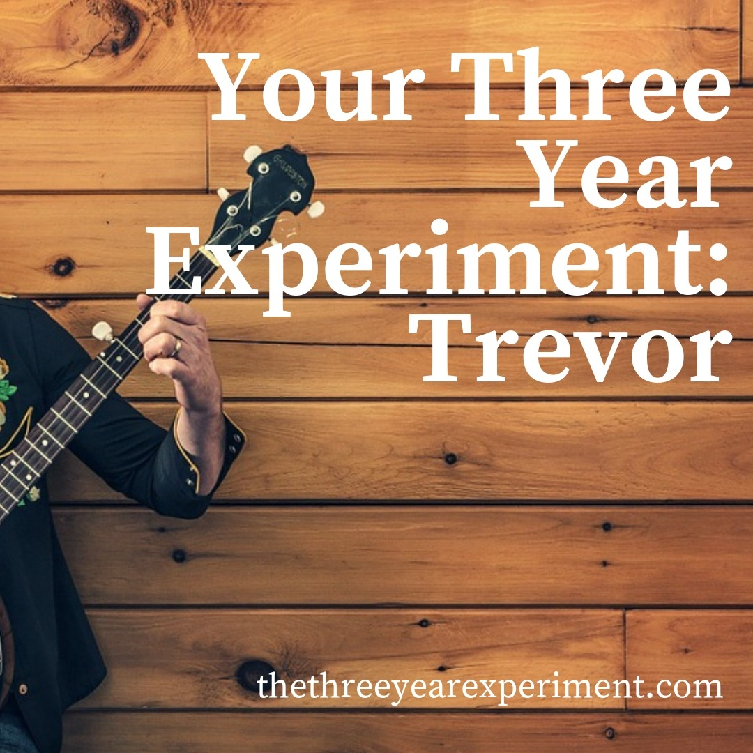 Your Three Year Experiment: Trevor www.thethreeyearexperiment.com