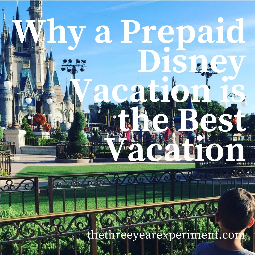 Why a Prepaid Disney Vacation is the Best Vacation www.thethreeyearexperiment.com