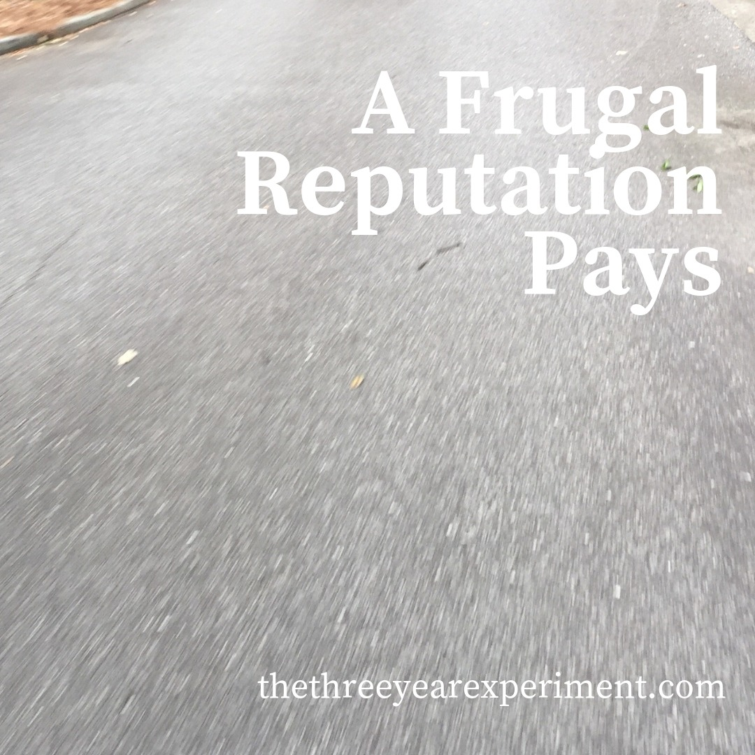 A Frugal Reputation Pays www.thethreeyearexperiment.com