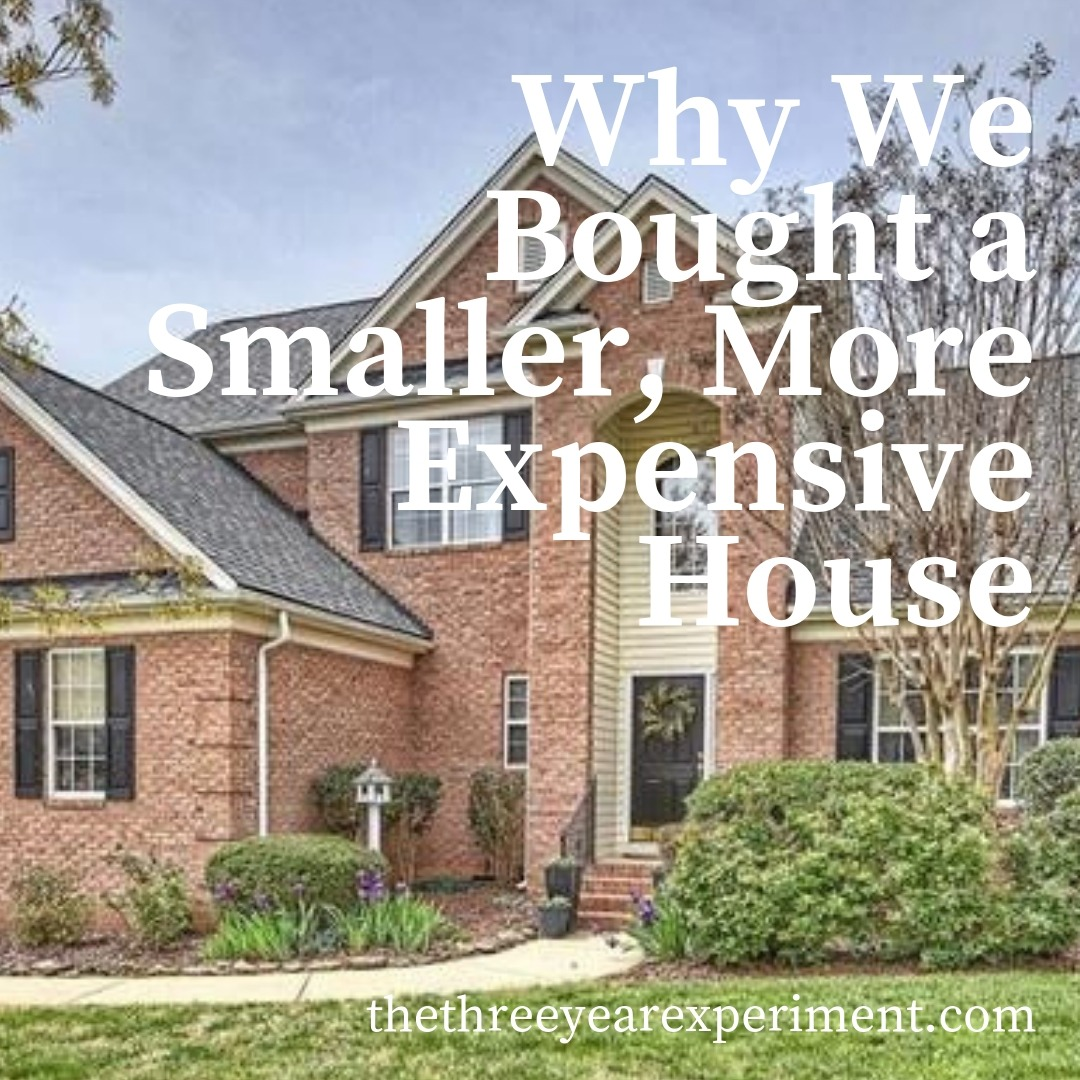Why We Bought a Smaller, More Expensive House www.thethreeyearexperiment.com