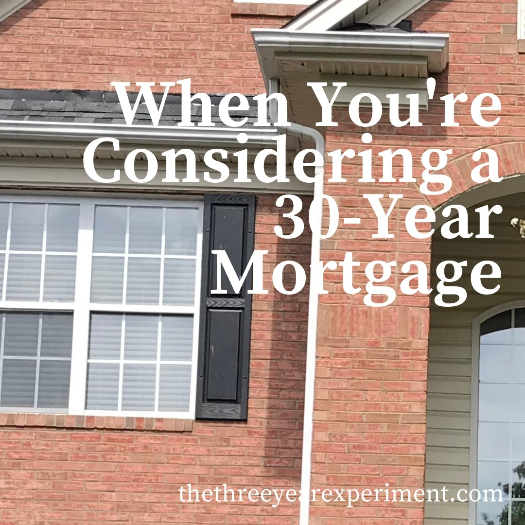 When You're Considering a 30-Year Mortgage www.thethreeyearexperiment.com