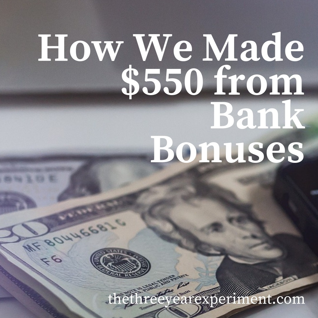 How We Made $550 from Bank Bonuses www.thethreeyearexperiment.com