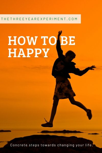 How to be happy concrete steps towards changing your life
